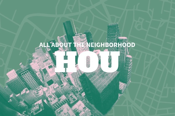 An Insider's Guide to Houston Neighborhoods