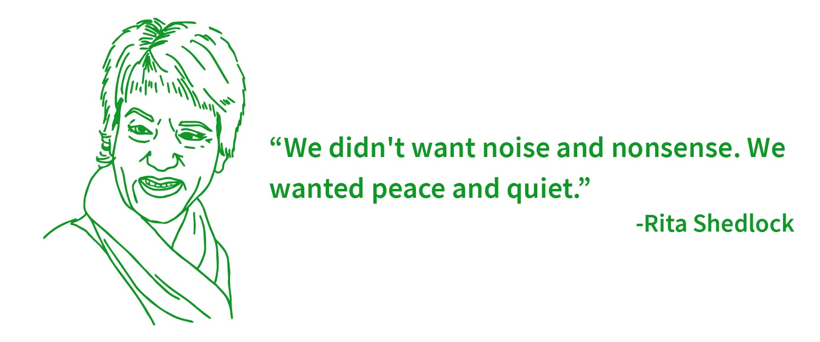 We didn't want noise and nonsense. We wanted peace and quiet.